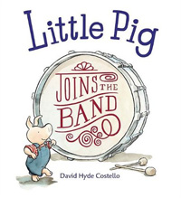 Little Pig Joins the Band by David Costello